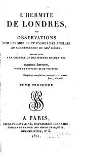 L'hermite de Londres: ou Observations sur les moeurs et usages des anglais au commencement du XIXe siècle, faisant suite a la Collection des moeurs françaises, Volume3