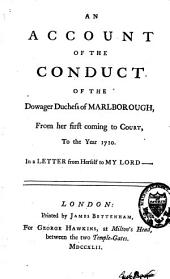 An Account of the Conduct of the Dowager Duchess of Marlborough, from Her First Coming to Court, to the Year 1710, in a Letter from Herself to Mylord [by Hooke]