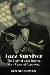 Jazz Survivor: The Story of Louis Bannet, Horn Player of Auschwitz