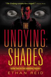 The Undying: Shades: An Apocalyptic Thriller