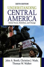 Understanding Central America: Global Forces, Rebellion, and Change, Edition 6