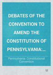 Debates of the Convention to Amend the Constitution of Pennsylvania: Convened at Harrisburg, November 12, 1872, Adjourned, November 27, to Meet at Philadelphia, January 7, 1873, Volume 8