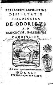 Petri. Seruii. Spoletini Dissertatio philologica de odoribus ad Franciscum. Barberinum cardinalem