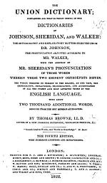The Union Dictionary, containing all that is truly useful in the dictionaries of Johnson, Sheridan, and Walker, etc