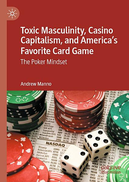 Download Toxic Masculinity  Casino Capitalism  and America s Favorite Card Game Book