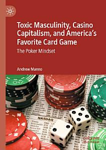 Toxic Masculinity  Casino Capitalism  and America s Favorite Card Game PDF