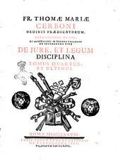 Fr. Thomae Mariae Cerboni ordinis praedicatorum ... De jure, et legum disciplina tomus primus [-quartus, et ultimus]: Volume 4