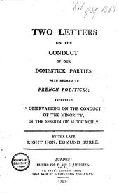 Two Letters on the Conduct of Our Domestick Parties, with Regard to French Politicks: Including Observations on Teh Conduct of the Minority, in the Session of 1793