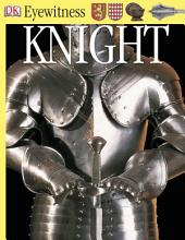 DK Eyewitness Books: Knight: Explore the lives of medieval mounted warriors—from the battlefield to the banquet table