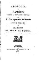 Apologia de Camões contra os Reflexões criticas do P. José Agostinho de Macedo sobre o episodio de Adamastor no canto V. dos Lusiadas