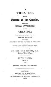 A treatise on the records of the creation: and on the moral attributes of the creator; with particular reference to the Jewish history, and to the consistency of the principle of population with the wisdom and goodness of the deity, Volume 1