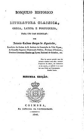 Bosquejo historico da literatura classica  grega  latina e portugueza  para uso das escholas     Segunda edi    o PDF