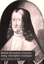 British Mezzotinto Portraits; Being a Descriptive Catalogue of These Engravings from the Introduction of the Art; Accompanied by Biograpical Notes: Part 4