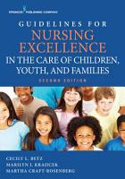 Guidelines for Nursing Excellence in the Care of Children  Youth  and Families  Second Edition PDF