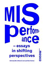 MISPERFORMANCE : essays in shifting perspectives