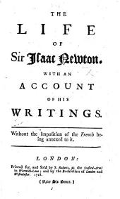 The Life of Sir I. Newton; with an Account of His Writings. [Translated from the French of B. Le Bovier de Fontenelle.]
