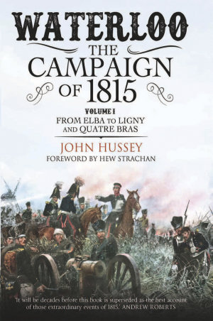 Waterloo  The Campaign of 1815  Volume I