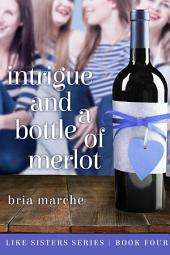 Intrigue and a Bottle of Merlot: Like Sisters Series - Book # 4