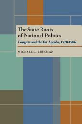 The State Roots of National Politics: Congress and the Tax Agenda, 1978–1986