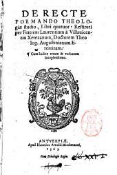 De recte formando theologiae studio, libri quatuor: restituti per fratrem Laurentium a Villauicentio Xerezanum ... Augustinianum eremitam ..