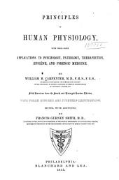 Principles of Human Physiology: With Their Chief Applications to Psychology, Pathology, Therapeutics, Hygiène, and Forensic Medicine