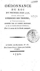 Ordonnance du roi du premier juin 1776, pour régler l'exercice des troupes d'infanterie ; adoptée par le comité militaire et M. le commandant général, pour le service de la Garde nationale