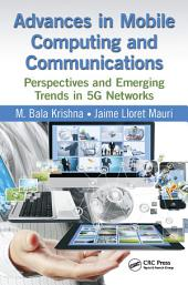 Advances in Mobile Computing and Communications: Perspectives and Emerging Trends in 5G Networks
