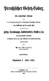 Preussischer Gesetz-Codex: ein authentischer Abdruck der in der Gesetzsammlung für die königlichen Preussischen Staaten, von 1866 bis auf die neueste Zeit erhaltenen Gesetze, Verordnungen, Kabinetsordres, Erlasse u. s. w. in chronologischer Ordnung, mit Rücksicht auf ihre noch jetzige Gültigkeit und praktische Bedeutung