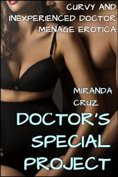 Doctor's Special Project (Curvy and Inexperienced Doctor Menage Erotica)