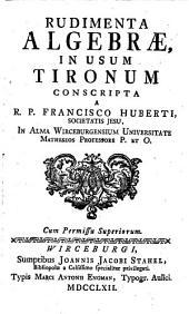 Rudimenta algebrae: in usum Tironum conscripta