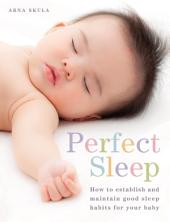 Perfect Sleep: How to establish and maintain good sleep habits for your baby