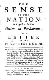 The Sense of the Nation: in Regard to the Late Motion in Parliament; in a Letter from a Freeholder to His Honour [Sir Robert Walpole, Afterwards Earl of Orford].