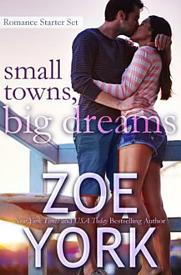 Small Towns  Big Dreams  A Sexy Small Town Romance Starter Set