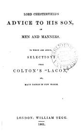 Lord Chesterfield's advice to his son on men and manners. To which are added, selections from Colton's 'Lacon'.