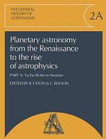 Planetary Astronomy from the Renaissance to the Rise of Astrophysics  Part A  Tycho Brahe to Newton PDF