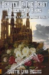 Beauty of The Beast #2 Daughter Of A King: Part B- Serviatrix's Flight And Shadows Revealed