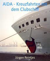 AIDA - Kreuzfahrten mit dem Clubschiff: Vier lustige Reiseberichte von Kreuzfahrten in die Karibik, im Mittelmeer und auf die Kanaren