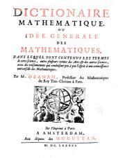 Dictionaire mathematique: ou idee generale des mathematiques. Dans lequel sont contenus les termes de cette science, outre plusieurs termes des arts & des autres sciences, avec des raisonnemens qui conduisent peu à peu l'esprit à une connoissance universelle des mathematiques