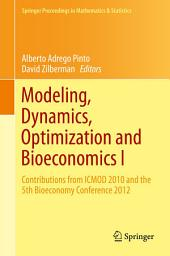 Modeling, Dynamics, Optimization and Bioeconomics I: Contributions from ICMOD 2010 and the 5th Bioeconomy Conference 2012