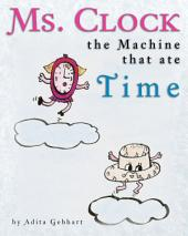 Ms. Clock, the Machine that ate Time