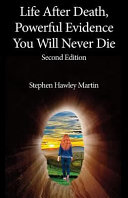 Life After Death  Powerful Evidence You Will Never Die PDF