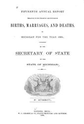 Annual Report Relating to the Registry and Return of Births, Marriages and Deaths in Michigan: For the Year ..., Volume 15, Part 1881