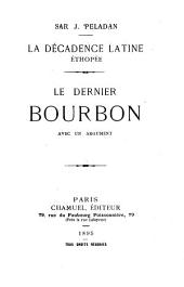Le dernier Bourbon: avec un argument