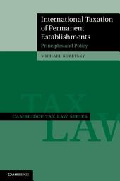 International Taxation of Permanent Establishments: Principles and Policy