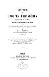 Histoire des troupes étrangères au service de France: depuis leur origine jusqu'à nos jours, et de tous les régiments levés dans les pays conquis sous la Première République et l'Empire, Volume1