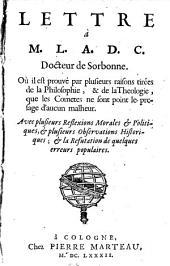 Lettre a M. L. A. D. C. ... Ou il est prouve par plusieurs raisons ... que les Cometes ne sont point le presage d'aucun malheur
