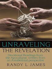 Unraveling the Revelation: Devotional Readings from the Apocalypse, written from an A-millennial perspective