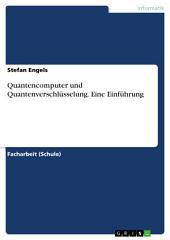 Quantencomputer und Quantenverschlüsselung. Eine Einführung