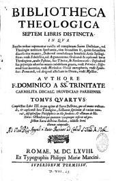 Bibliotheca theologica septem libris dictincta. In qua exacto ordine reponuntur cuncta ad completam sacrae doctrinae, vel theologiae notitiam spectantia ...... authore F. Dominico a Sanctissima Trinitate ...