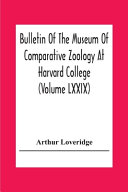 Bulletin Of The Museum Of Comparative Zoology At Harvard College (Volume Lxxix) Scientific Results Of An Expedition To Rain Forest Regions In Eastern Africa; (I) New Reptiles And Amphibians From East Africa